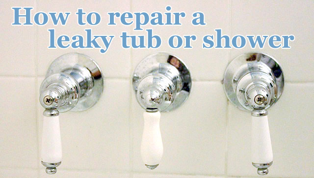 How to Repair a Leaky Shower or Tub Faucet.